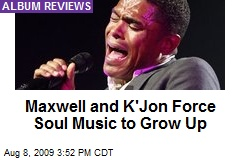 Maxwell and K'Jon Force Soul Music to Grow Up