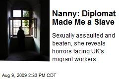 Nanny: Diplomat Made Me a Slave