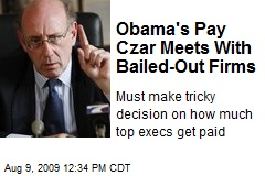 Obama's Pay Czar Meets With Bailed-Out Firms