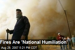 Fires Are 'National Humiliation'