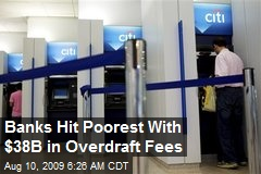 Banks Hit Poorest With $38B in Overdraft Fees