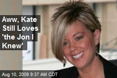 Aww, Kate Still Loves 'the Jon I Knew'