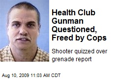 Health Club Gunman Questioned, Freed by Cops