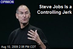 Steve Jobs Is a Controlling Jerk