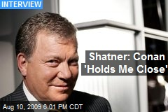 Shatner: Conan 'Holds Me Close'