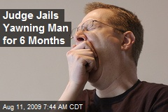 Judge Jails Yawning Man for 6 Months
