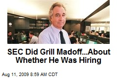 SEC Did Grill Madoff...About Whether He Was Hiring