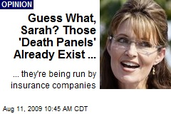 Guess What, Sarah? Those 'Death Panels' Already Exist ...