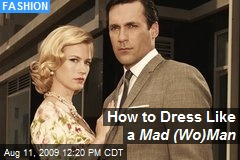 How to Dress Like a Mad (Wo) Man