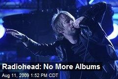 Radiohead: No More Albums