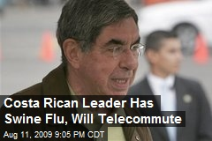 Costa Rican Leader Has Swine Flu, Will Telecommute