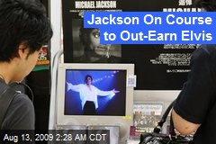 Jackson On Course to Out-Earn Elvis