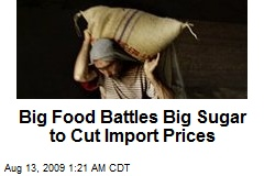 Big Food Battles Big Sugar to Cut Import Prices