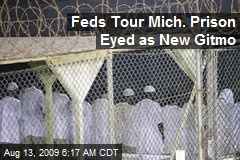 Feds Tour Mich. Prison Eyed as New Gitmo