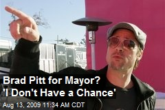 Brad Pitt for Mayor? 'I Don't Have a Chance'
