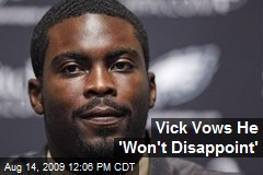 Vick Vows He 'Won't Disappoint'
