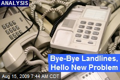 Bye-Bye Landlines, Hello New Problem