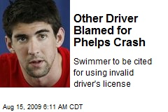 Other Driver Blamed for Phelps Crash