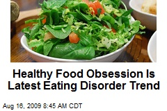 Healthy Food Obsession Is Latest Eating Disorder Trend