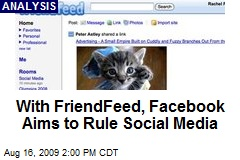 With FriendFeed, Facebook Aims to Rule Social Media