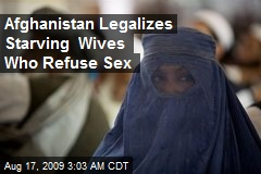 Afghanistan Legalizes Starving Wives Who Refuse Sex