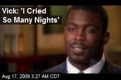 Vick: 'I Cried So Many Nights'