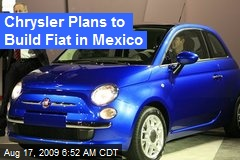 Chrysler Plans to Build Fiat in Mexico