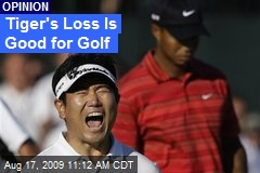 Tiger's Loss Is Good for Golf
