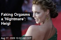Faking Orgasms a 'Nightmare': Heigl