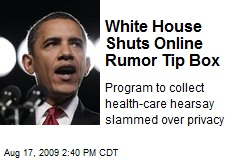 White House Shuts Online Rumor Tip Box