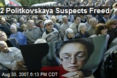2 Politkovskaya Suspects Freed