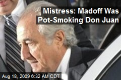 Mistress: Madoff Was Pot-Smoking Don Juan
