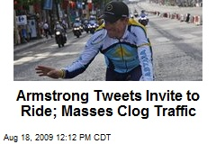 Armstrong Tweets Invite to Ride; Masses Clog Traffic
