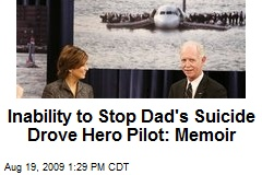 Inability to Stop Dad's Suicide Drove Hero Pilot: Memoir
