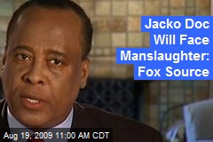 Jacko Doc Will Face Manslaughter: Fox Source