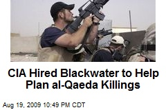 CIA Hired Blackwater to Help Plan al-Qaeda Killings