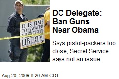 DC Delegate: Ban Guns Near Obama