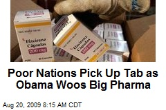 Poor Nations Pick Up Tab as Obama Woos Big Pharma