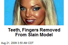 Teeth, Fingers Removed From Slain Model