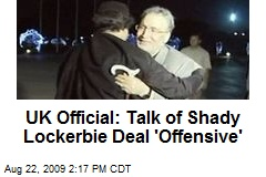 UK Official: Talk of Shady Lockerbie Deal 'Offensive'