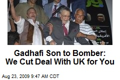 Gadhafi Son to Bomber: We Cut Deal With UK for You