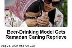 Beer-Drinking Model Gets Ramadan Caning Reprieve