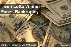 Teen Lotto Winner Faces Bankruptcy