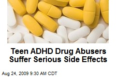 Teen ADHD Drug Abusers Suffer Serious Side Effects