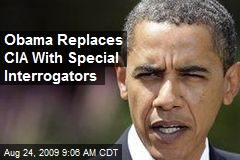 Obama Replaces CIA With Special Interrogators