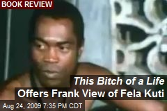 This Bitch of a Life Offers Frank View of Fela Kuti