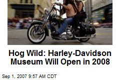 Hog Wild: Harley-Davidson Museum Will Open in 2008