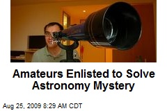 Amateurs Enlisted to Solve Astronomy Mystery