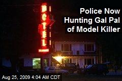 Police Now Hunting Gal Pal of Model Killer