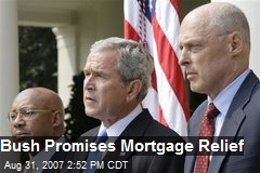 Bush Promises Mortgage Relief